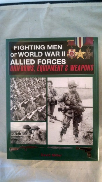 FIGHTING MEN OF WORLD WAR II  ALLIED FORCES UNIFORMS , EQUIPMENT & WEAPONS