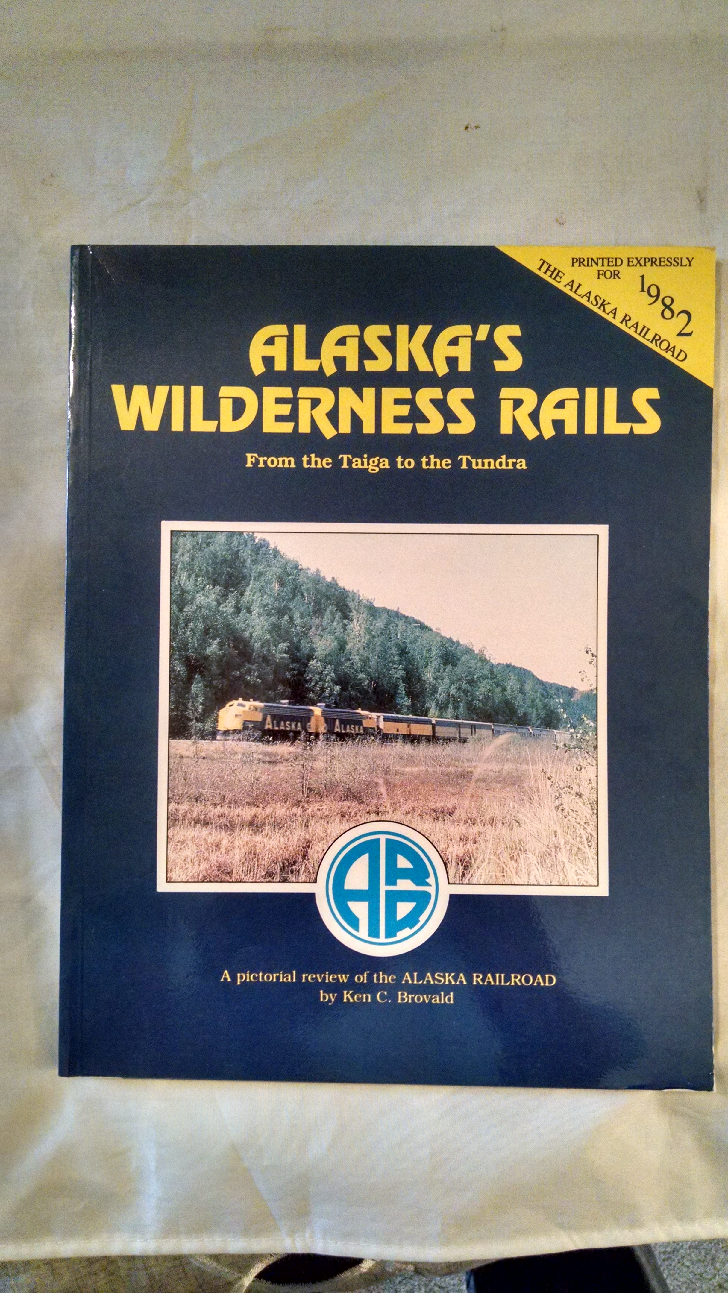 Image for ALASAK'S WILDERNESS RAILS  FROM TAIGA TO THE TUNDRA