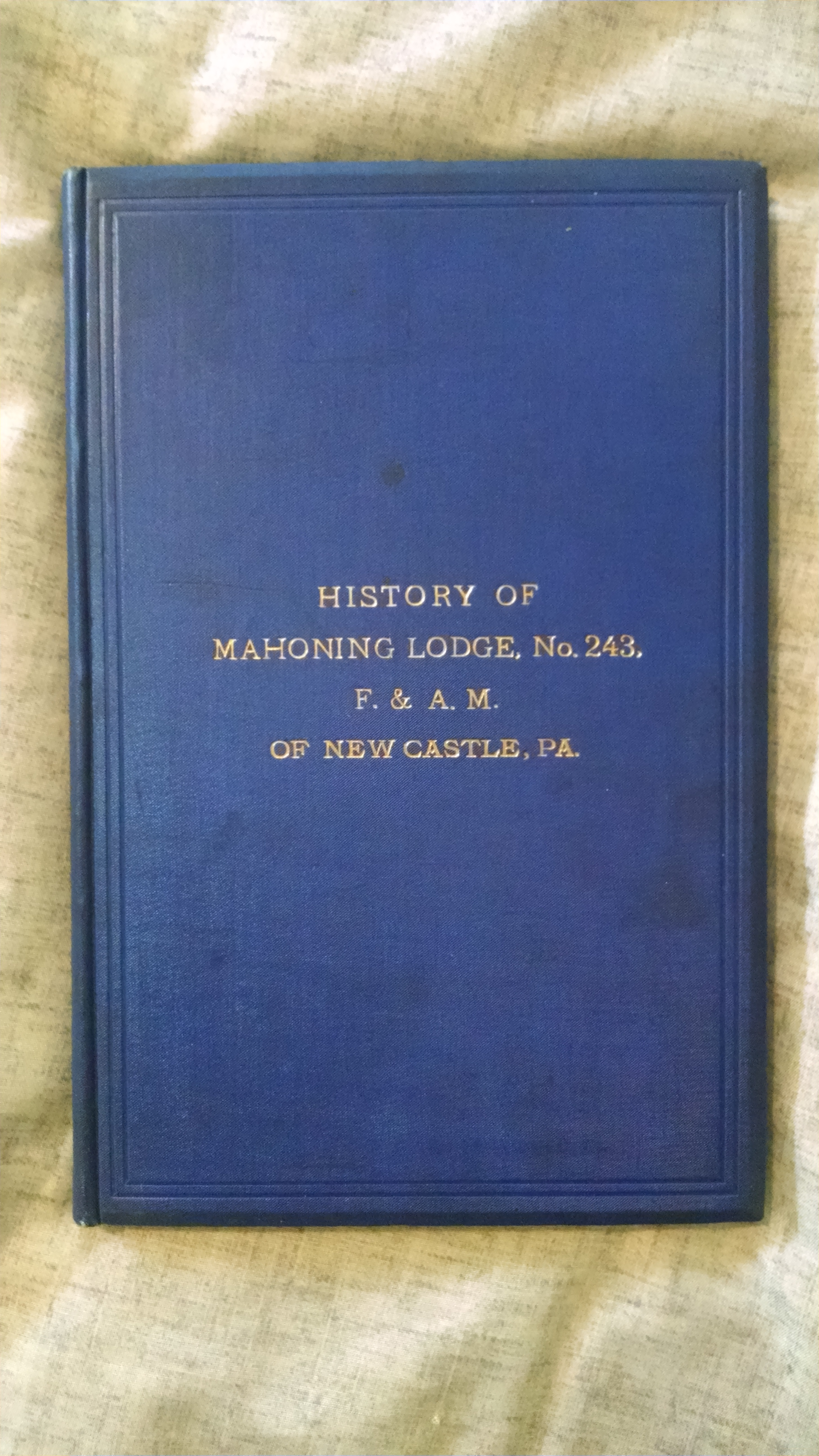 Image for HISTORY OF THE MAHONING LODGE ,NO. 243 F&AM OF NEW CASTLE ,PA