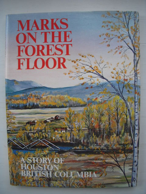 Image for Marks on the Forest Floor; A Story of Houston British Columbia